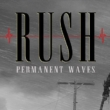 Resenha: Rush – Permanent Waves [40th Anniversary Edition] (2020)